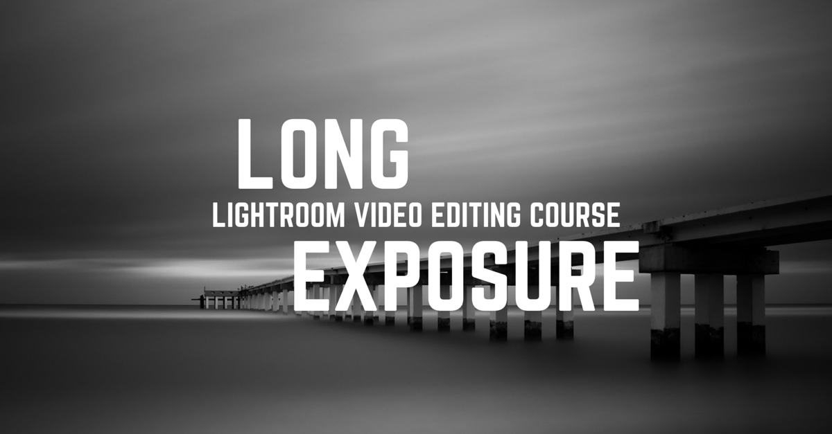 Long Exposures Lightroom Editing Video Course