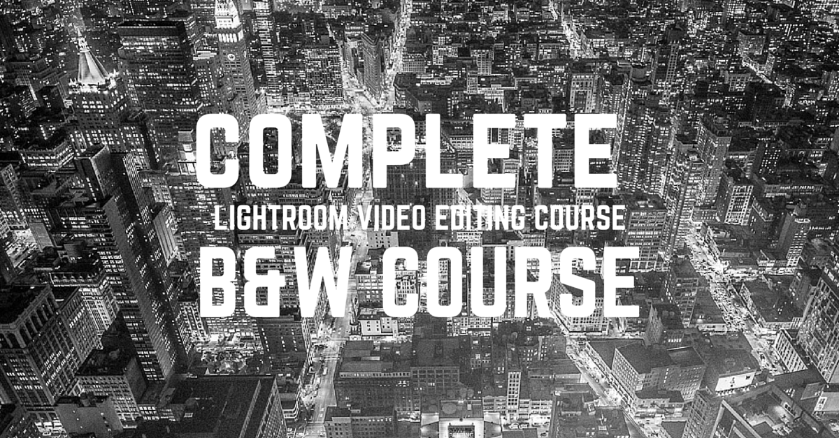 Complete B&W Lightroom Video editing Course